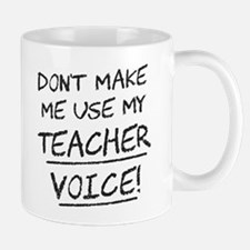 Don't Make Me Use My Teacher Voice Mugs