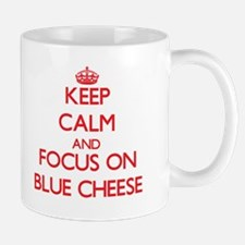 Keep Calm and focus on Blue Cheese Mugs