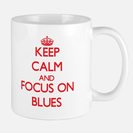 Keep Calm and focus on Blues Mugs