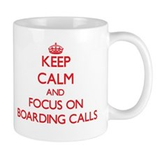 Keep Calm and focus on Boarding Calls Mugs