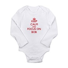 Keep Calm and focus on Bob Body Suit