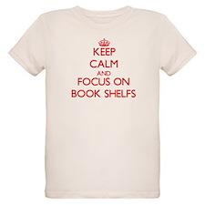 Keep Calm and focus on Book Shelfs T-Shirt