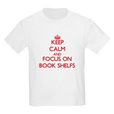 Keep Calm and focus on Book Shelfs T-Shirt