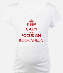 Keep Calm and focus on Book Shelfs Shirt