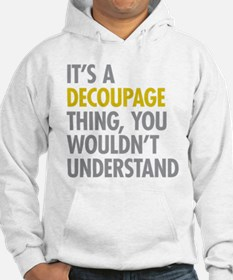 Its A Decoupage Thing Hoodie