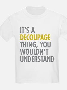 Its A Decoupage Thing T-Shirt