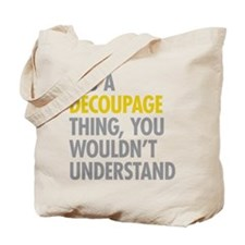 Its A Decoupage Thing Tote Bag