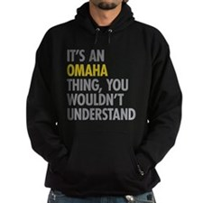 Its An Omaha Thing Hoodie