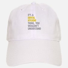 Its A Dental Hygiene Thing Baseball Baseball Cap