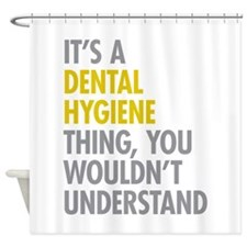 Its A Dental Hygiene Thing Shower Curtain