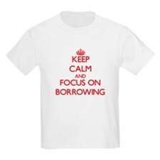 Keep Calm and focus on Borrowing T-Shirt