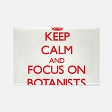 Keep Calm and focus on Botanists Magnets