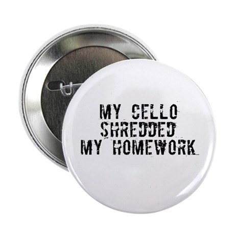 My Cello Shredded My Homework Button