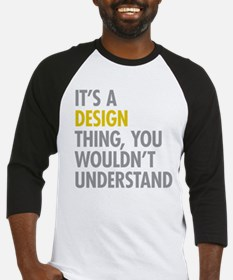 Its A Design Thing Baseball Jersey