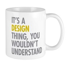 Its A Design Thing Small Mugs