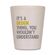 Its A Design Thing Shot Glass