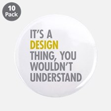 "Its A Design Thing 3.5"" Button (10 pack)"