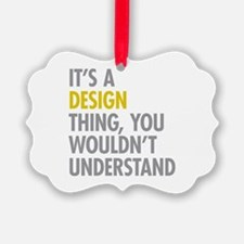 Its A Design Thing Ornament