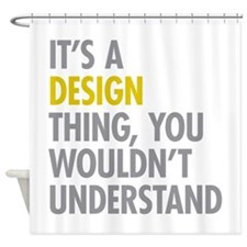 Its A Design Thing Shower Curtain