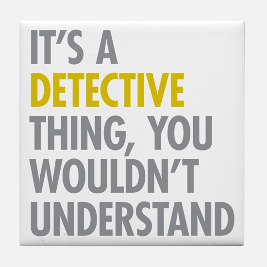 Its A Detective Thing Tile Coaster