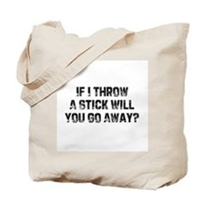 If I Throw A Stick Will You G Tote Bag