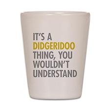 Its A Didgeridoo Thing Shot Glass