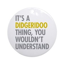 Its A Didgeridoo Thing Ornament (Round)