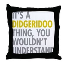 Its A Didgeridoo Thing Throw Pillow