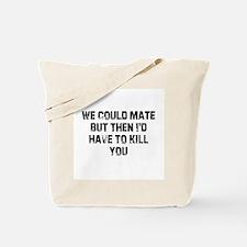 We Could Mate But Then I'd Ha Tote Bag