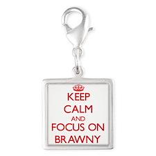Keep Calm and focus on Brawny Charms