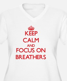 Keep Calm and focus on Breathers Plus Size T-Shirt