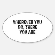 Wherever You Go, There You Ar Oval Decal