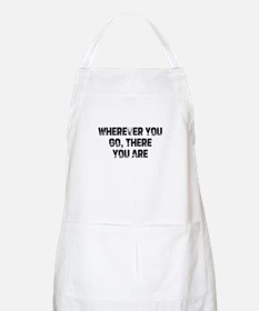 Wherever You Go, There You Ar BBQ Apron