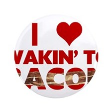 "I Love Wakin' To Bacon 3.5"" Button (100 pack)"
