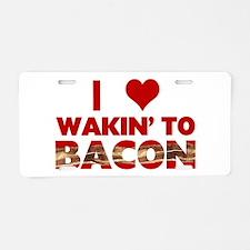 I Love Wakin' To Bacon Aluminum License Plate