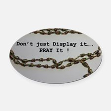 Don't just Display it, Pray it! Oval Car Magnet