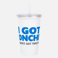 Aint nobody got time for that Acrylic Double-wall Tumbler