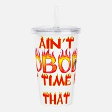 Cute Aint nobody got time for that Acrylic Double-wall Tumbler