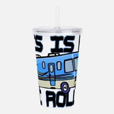 How I Roll RV Acrylic Double-wall Tumbler