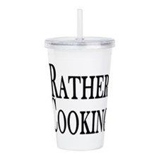 Rather Be Cooking Acrylic Double-wall Tumbler