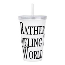 Rather Travel The World Acrylic Double-wall Tumble