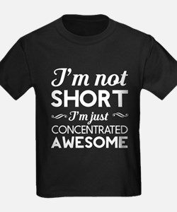 I'm not short I'm Just concentrated awesome T-Shir