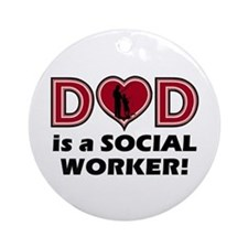 Dad is a SOCIAL WORKER Ornament (Round)