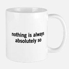 Nothing is always absolutely so Mugs