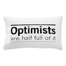 Optimists are half full of it Pillow Case