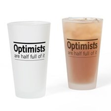 Optimists are half full of it Drinking Glass