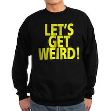 LET'S GET WEIRD! Sweatshirt