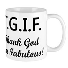 TGIF THANK GOD I'M FABULOUS. Mugs