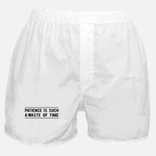 Patience Is Such A Waste Of Time Boxer Shorts