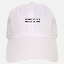 Patience Is Such A Waste Of Time Baseball Baseball Baseball Cap
